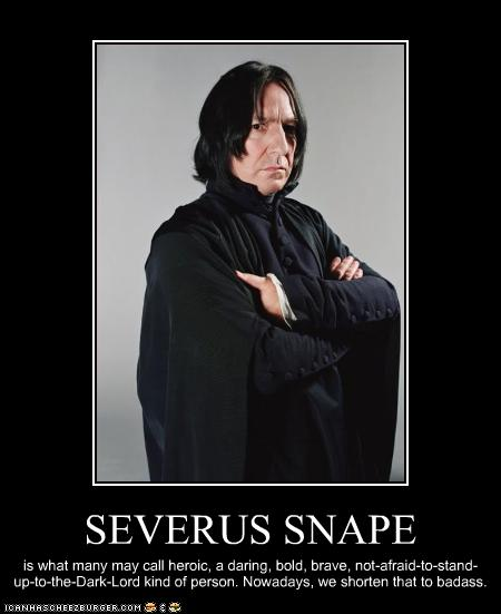 For the record, Snape is the best character in the books and the ...