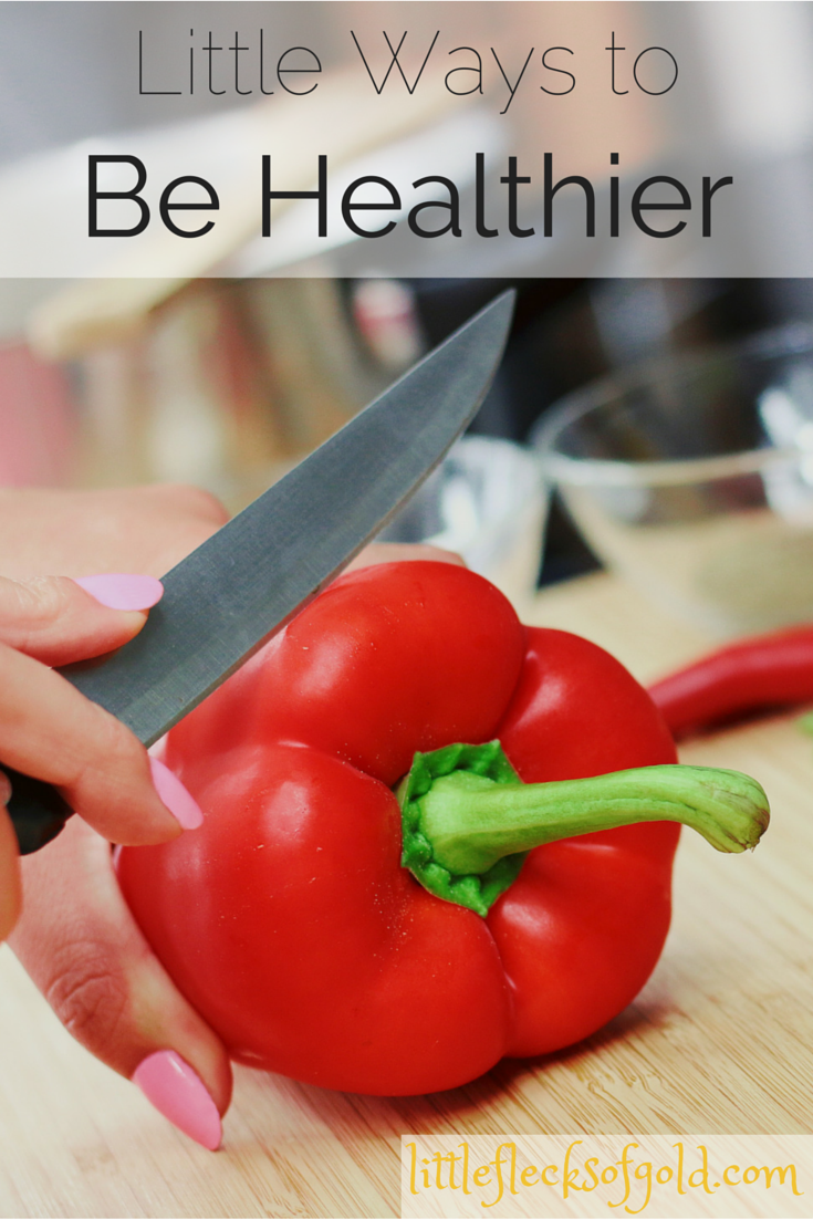 Little Ways to Be Healthier | Little Flecks of Gold