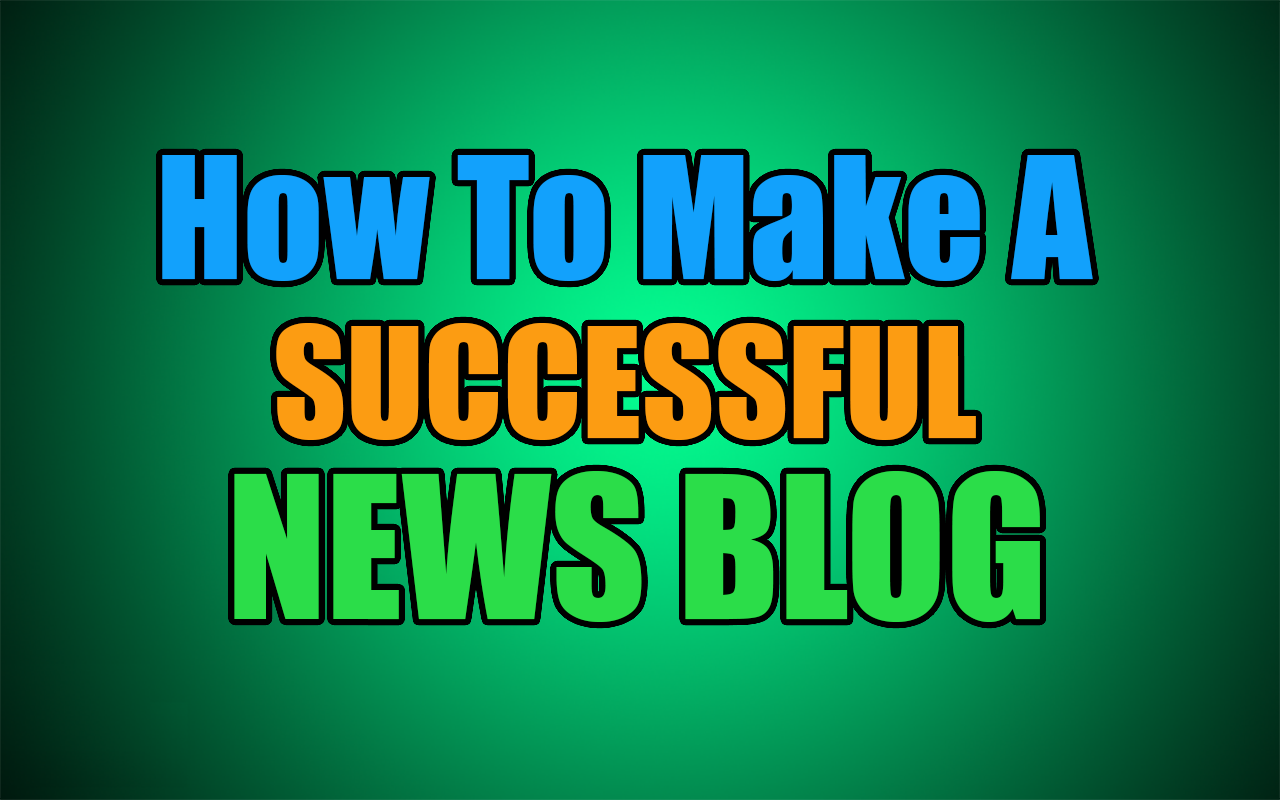 How To Make A Successful News Blog 2015