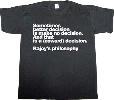 rajoy useless Politics useless spanish politics corruption spain is different fun philosophy t-shirt ephemeral-t-shirts
