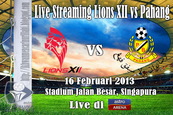 Live Streaming Lions XII vs Pahang 16 Februari 2013 - Liga Super 2013