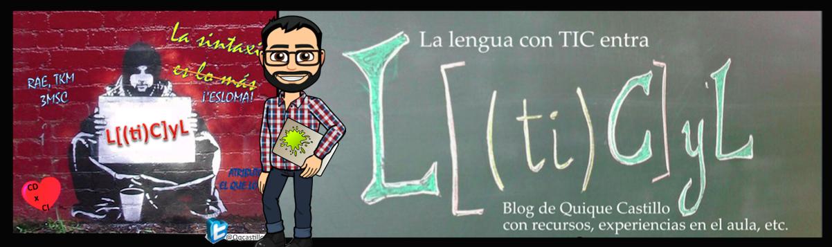 La lengua con TIC entra - L([ti]C)yL - Blog de LCL de Quique Castillo