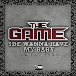 The Game - She Wanna Have My Baby (feat. Trey Songz) Lyrics