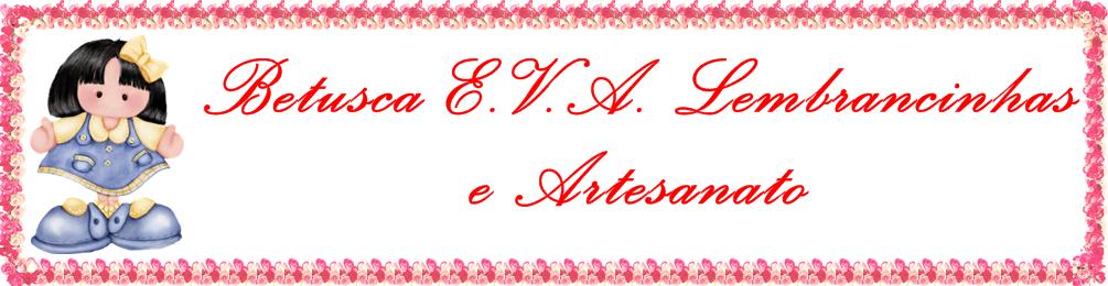 Betusca E.V.A. Lembrancinhas e Artesanato
