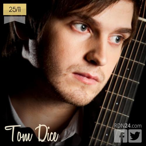 25 de noviembre | Tom Dice - @TomDiceOfficial | Info + vídeos