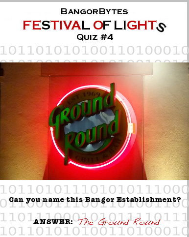 Ground_Round,Bangor_Maine,Festival_of_Lights_Quiz,Queen_City_Quiz,answer
