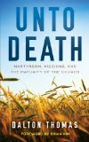 Unto Death: Martyrdom, Missions, and the Maturity of the Church