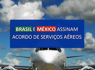 Brasil e México assinam acordo de serviços aéreos
