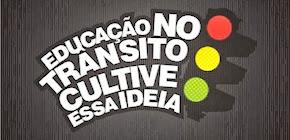EDUCAÇÃO NO TRÂNSITO CULTIVE ESSA IDEIA!