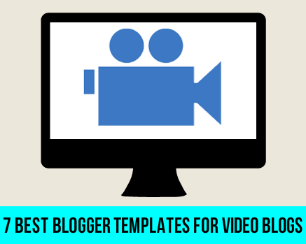 7 Best Blogger Templates for Video Blogs