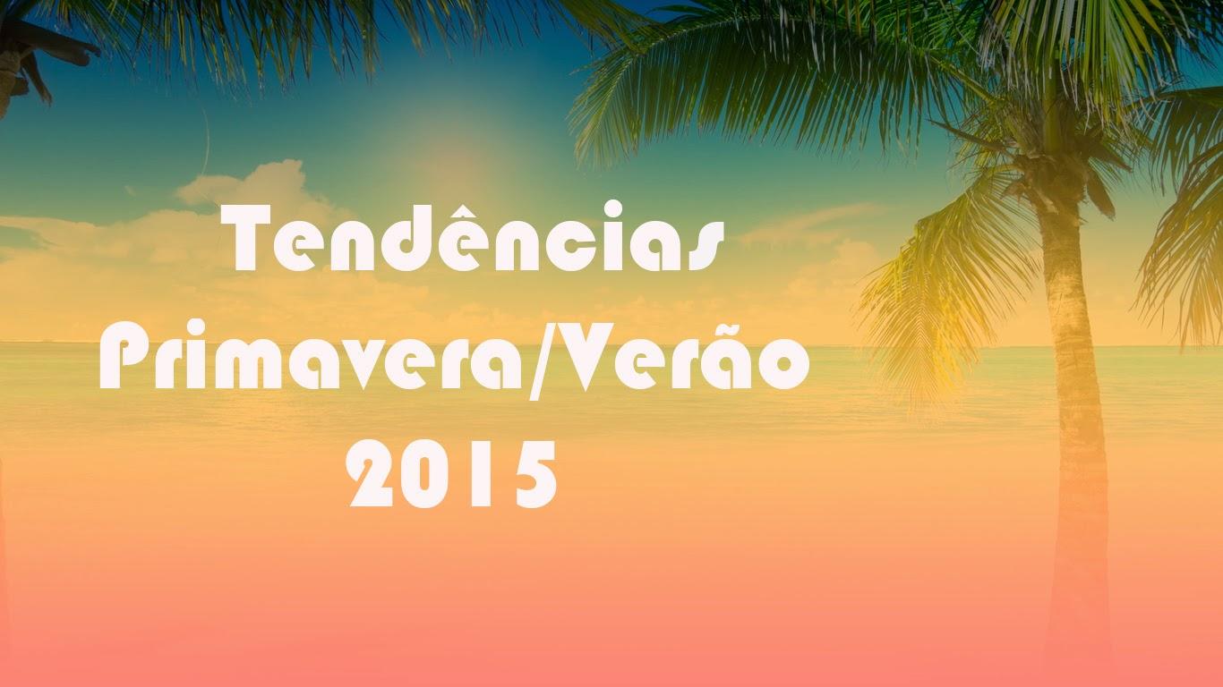 Tendências Primavera Verão 2015