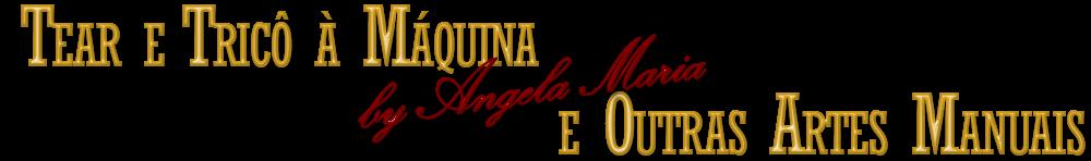 Tear e Tricô à Máquina by Angela Maria