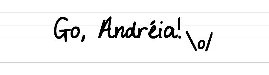 Go, Andréia!