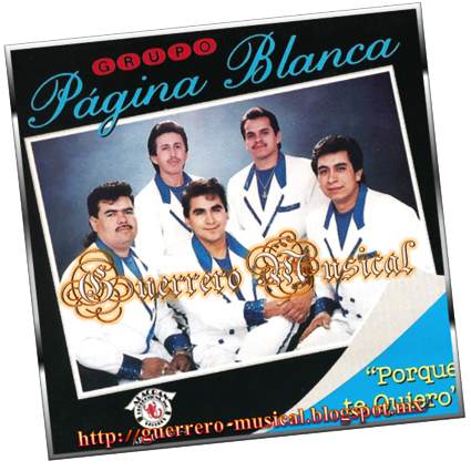 Grupo pagina blanca por que te quiero guerrero musical for Blanca romero grupo musical