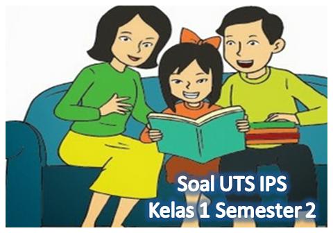 Soal UTS IPS Kelas 1 Semester 2