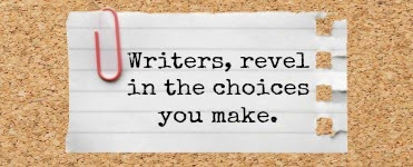 Writers: Revel in the Choices You Make.