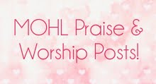 Click to Read the MOHL Praise & Worship Posts!