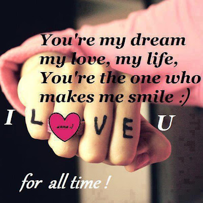You're my dream my love, my life, you're the one who makes me smile :) I love u for all time!