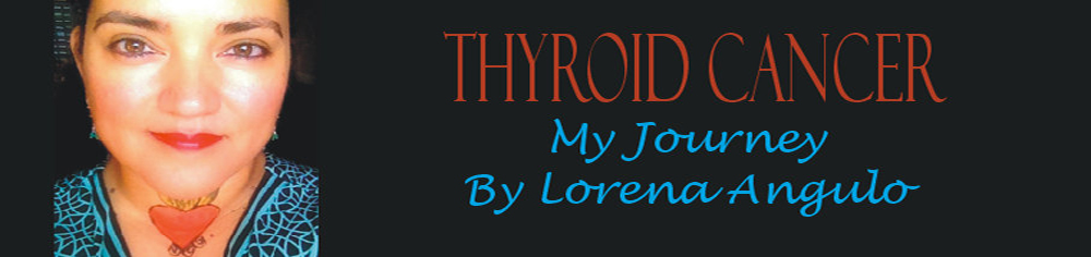 Thyroid Cancer My Journey by Lorena Angulo