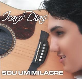 WWW.MAXGOSPEL.NET+++Icaro+Dias+ +Sou+um+Milagre Icaro Dias   Sou um Milagre
