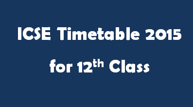 ICSE Timetable 2015 for Class 12th