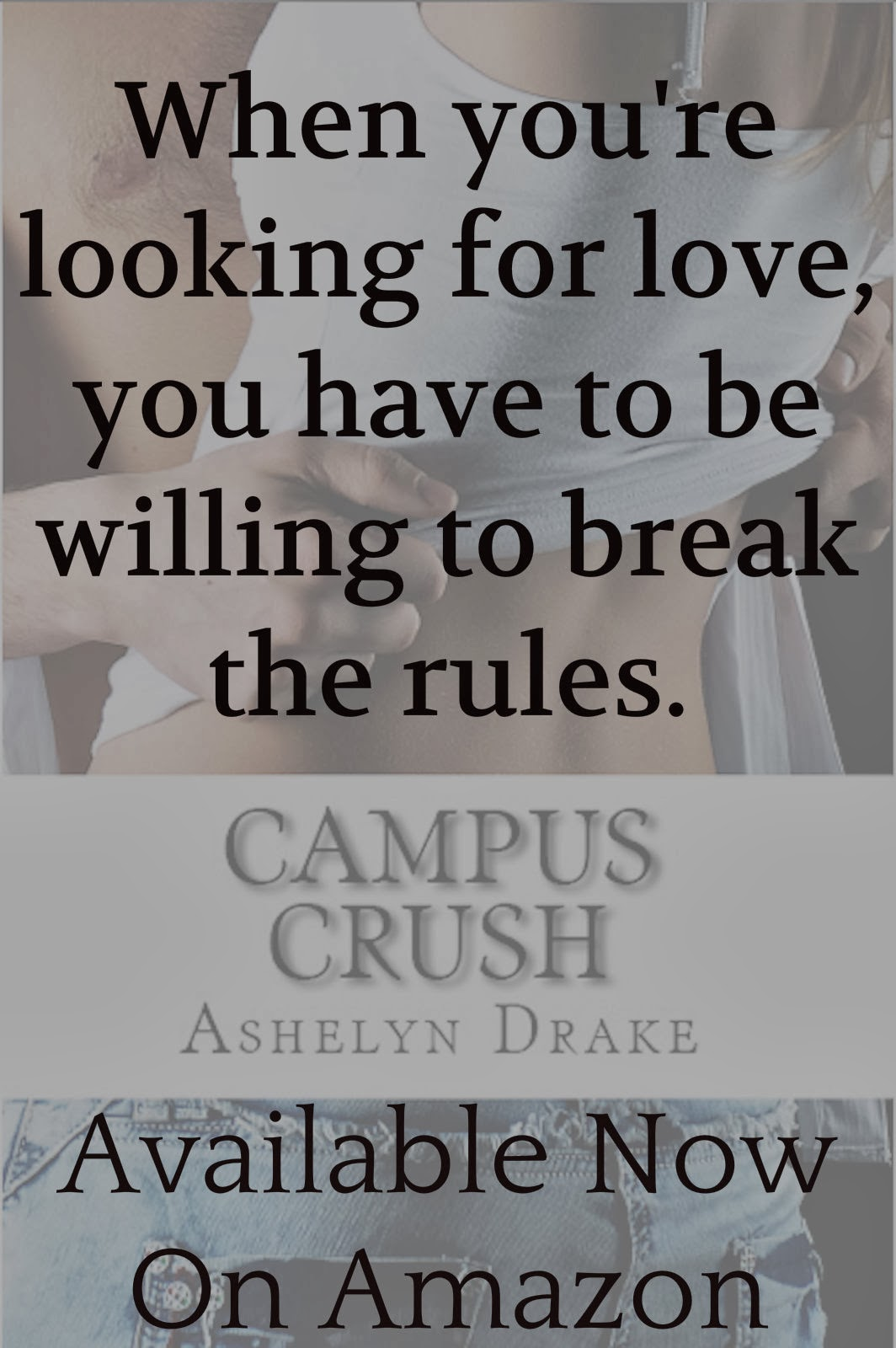 http://www.amazon.com/Campus-Crush-Ashelyn-Drake-ebook/dp/B00IK3NG0A/ref=sr_1_1?ie=UTF8&qid=1393573432&sr=8-1&keywords=campus+crush
