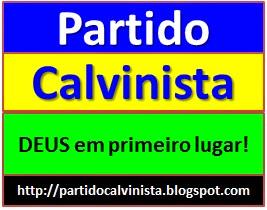 FAÇA PARTE DO PARTIDO CALVINISTA - DEUS EM PRIMEIRO LUGAR.