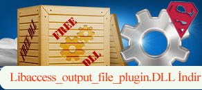 Libaccess_output_file_plugin.dll Hatası çözümü.