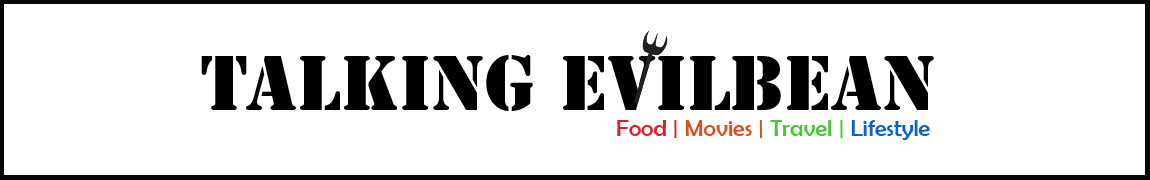 Talking Evilbean - Laugh out loud Food, Movies, Travel and Lifestyle reviews