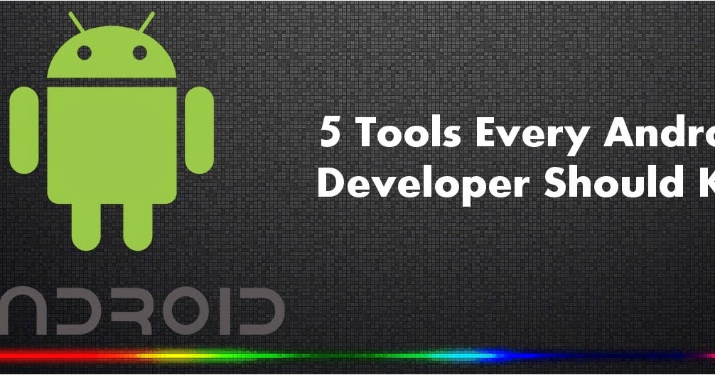 5 Tools Every Android Developer Must Know