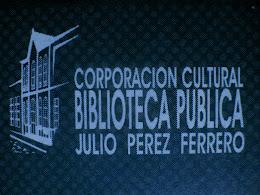 BIBLIOTECA PUBLICA JULIO PEREZ FERRERO