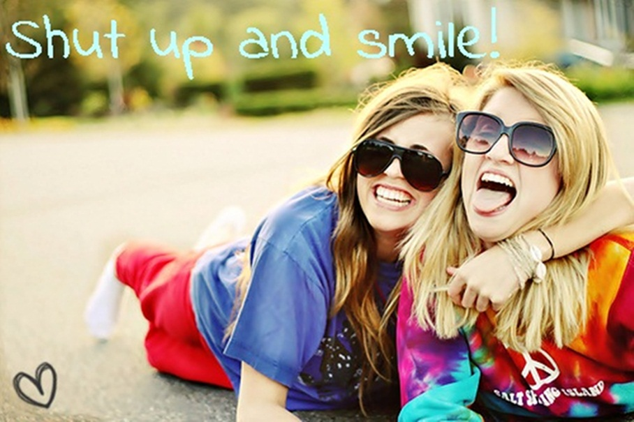 Shut up and Smile! ♥