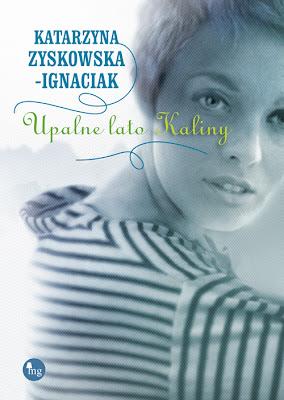 """Katarzyna Zyskowska-Ignaciak – """"Upalne lato Kaliny"""""""