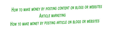 How to make money by posting content,How to make money by posting article,article marketing