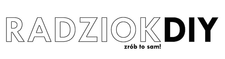 Radziok DIY: tutoriale, projekty, ubrania - BLOG DIY - zrób to sam!