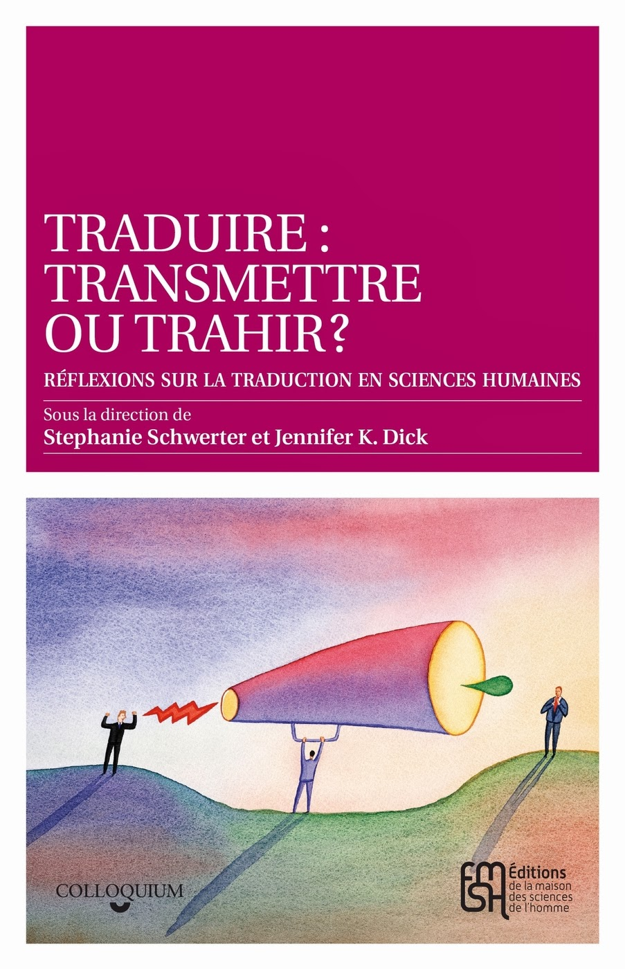 NEW! Jennifer K Dick and Stephanie Schwerter's Traduire: transmettre ou trahir? (MSH, 2013)
