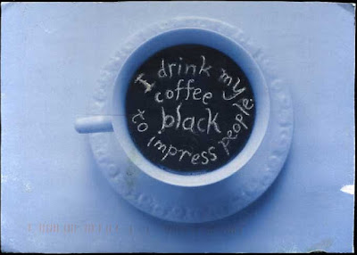 I drink my coffee black to impress people