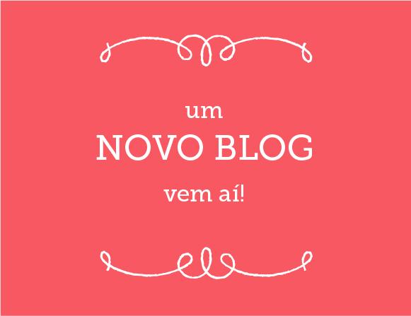 Um novo blog vem aí!
