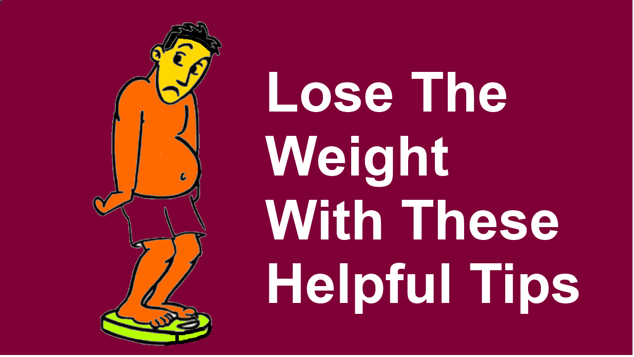 Lose The Weight With These Helpful Tips