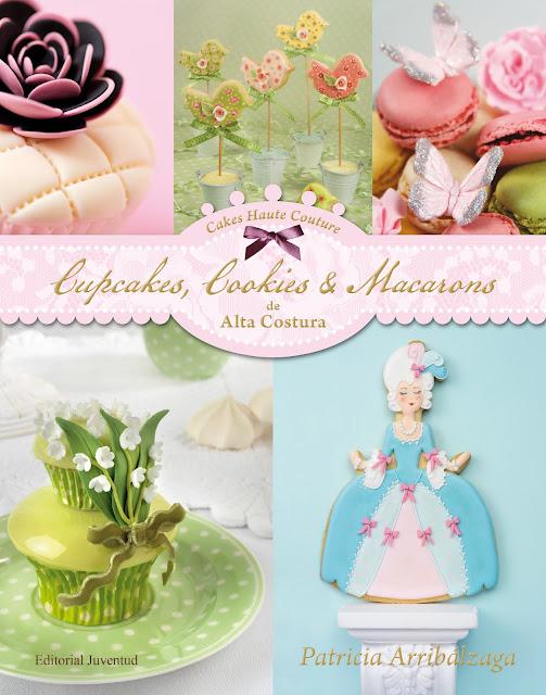 Cupcakes, Cookies y Macarons de Alta Costura, primer libro de Patricia Arribálzaga