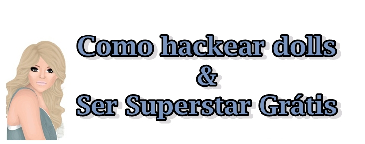 Como hackear Dolls & Como ser Superstar Grátis Stardoll 2013