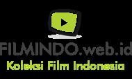 FILMINDO.web.id | Kumpulan Film Indonesia Terbaru & Terlengkap