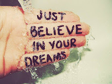 Just believe in your dreams.