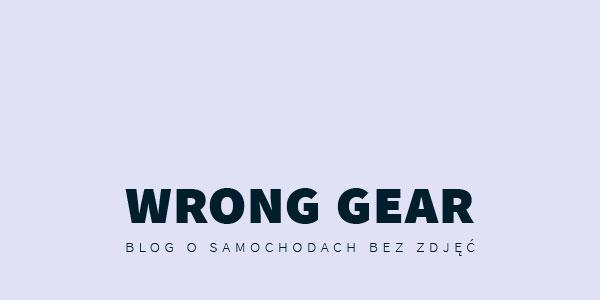 Wrong Gear - blog o samochodach bez zdjęć