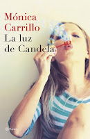 NOVELA - La Luz de Candela  Monica Carrillo (Editorial Planeta, 3 Abril 2014)  Ficción Contemporánea | Edición papel & ebook PORTADA