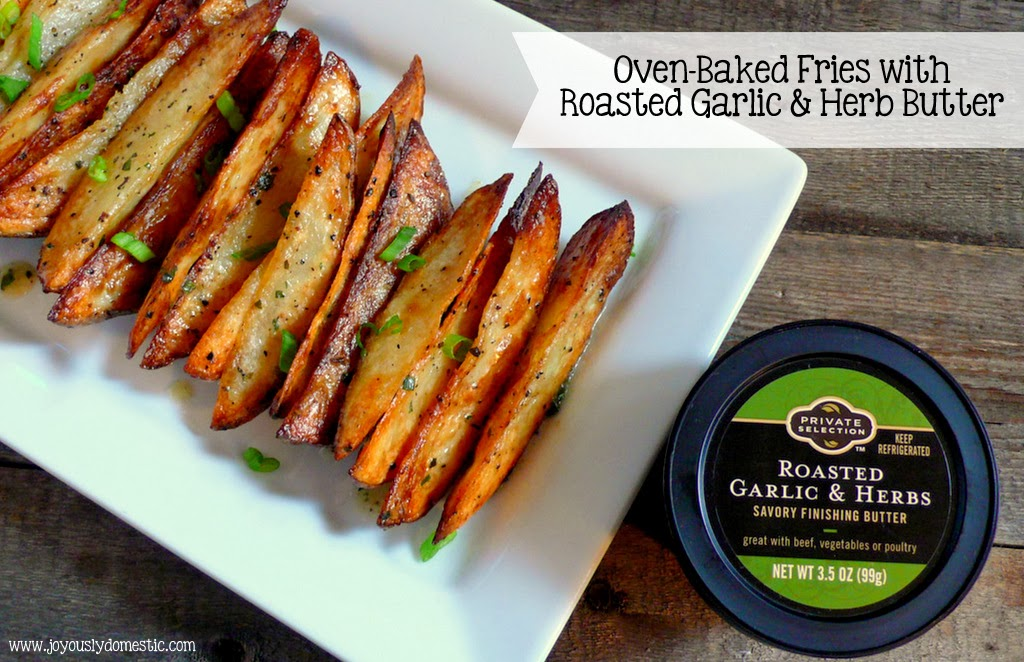 Joyously Domestic: Oven-Baked Fries with Roasted Garlic & Herb Butter