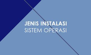 Jenis-jenis Instalasi Sistem Operasi