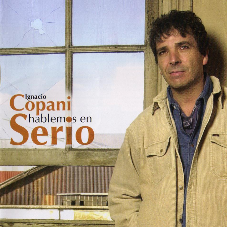 http://4.bp.blogspot.com/-FsKPVyVIAOU/T7xbZqvrGWI/AAAAAAAABvE/MZdI8ehtpII/s0/Ignacio-Copani-Hablemos-En-Serio-Del-2004-Delantera.jpg