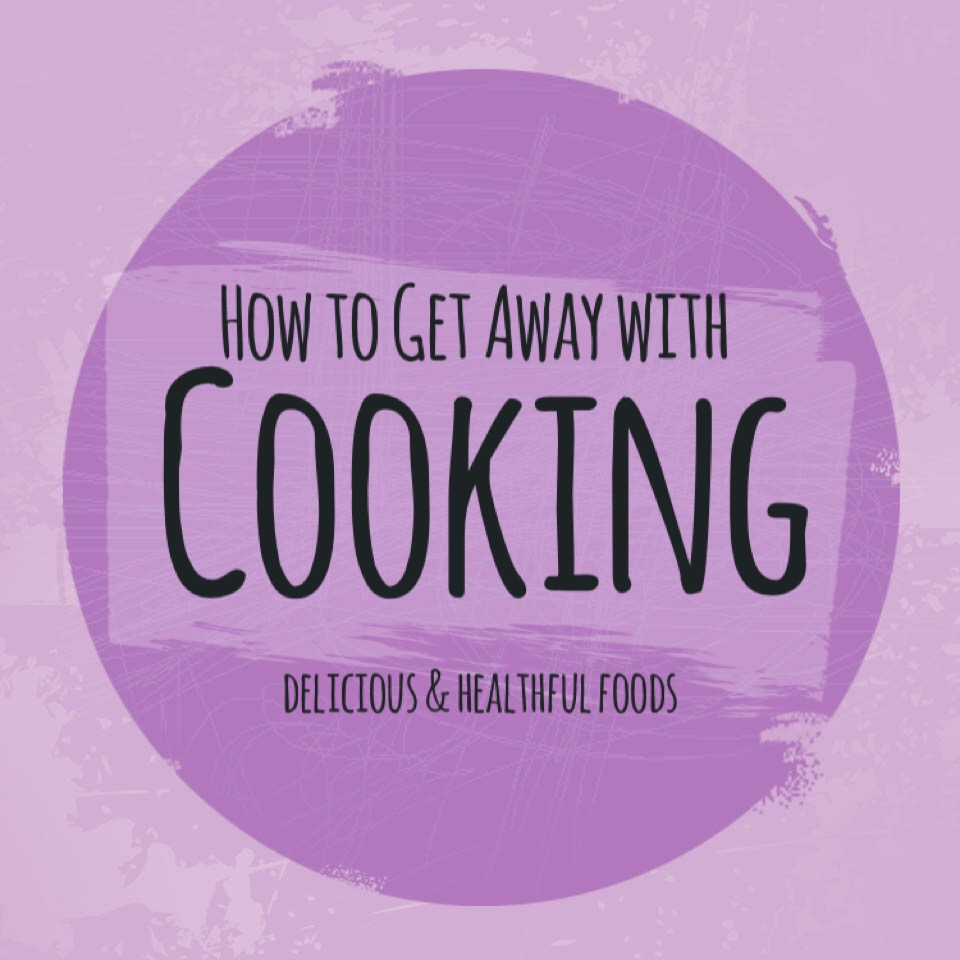 How To Get Away With Cooking