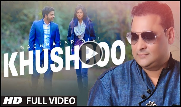 khushboo lyrics & hd video by nachattar gill download mp3